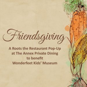 Friendsgiving: A Roots Pop-up restaurant @ The Annex: Private Dining